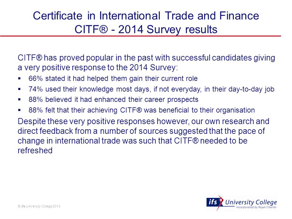 © ifs University College 2013 Certificate in International Trade and Finance CITF® - 2014 Survey results CITF® has proved popular in the past with suc