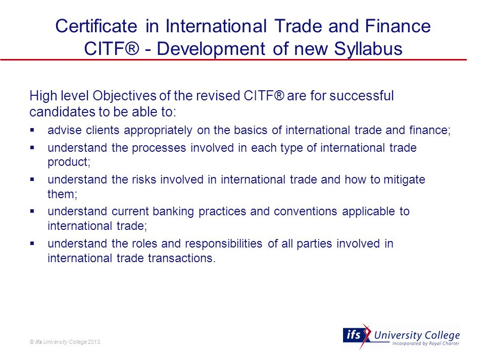 © ifs University College 2013 Certificate in International Trade and Finance CITF® - Development of new Syllabus High level Objectives of the revised