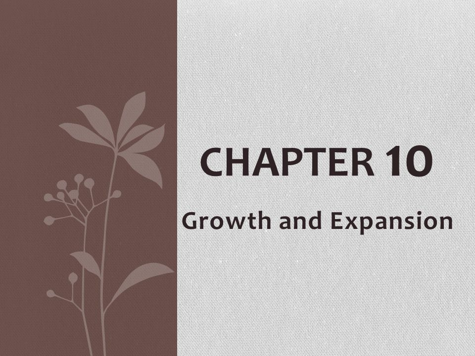 Growth and Expansion CHAPTER 10