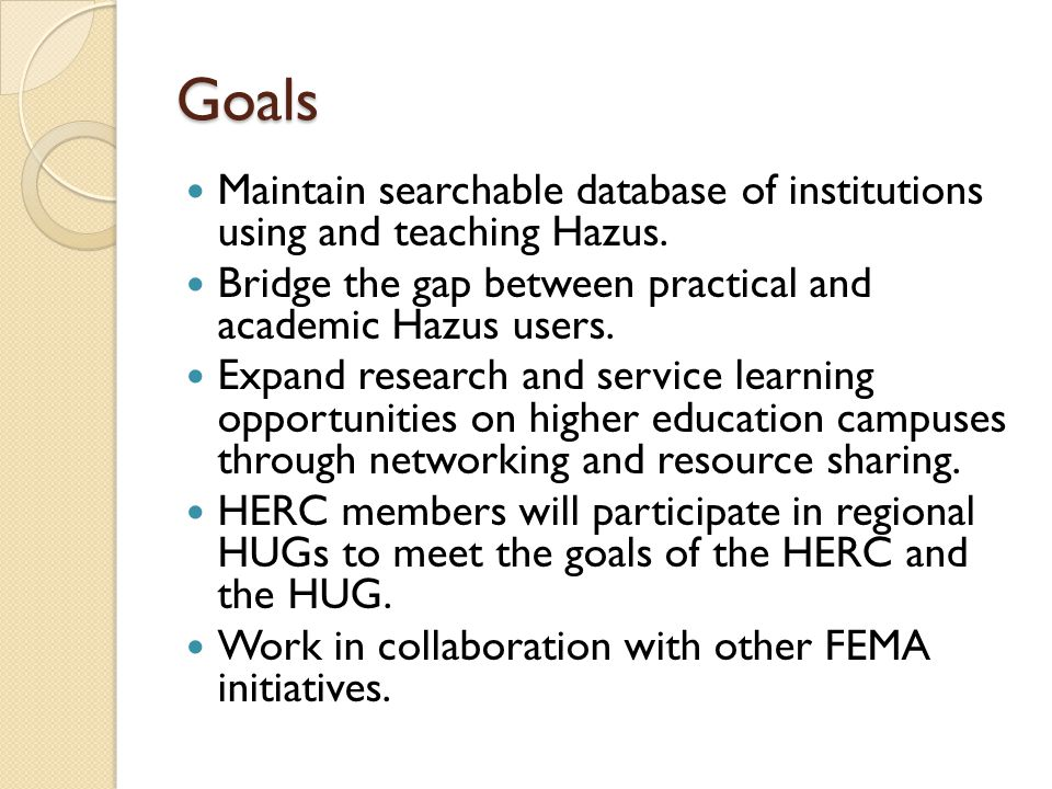 Goals Maintain searchable database of institutions using and teaching Hazus.