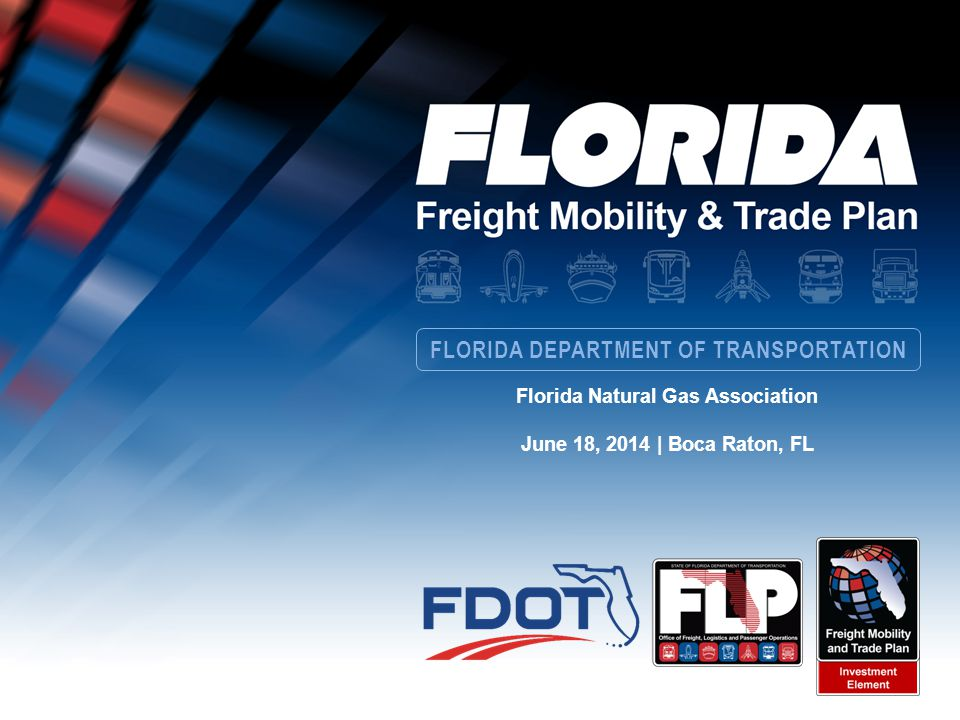 FLORIDA DEPARTMENT OF TRANSPORTATION Florida Natural Gas Association June 18, 2014 | Boca Raton, FL