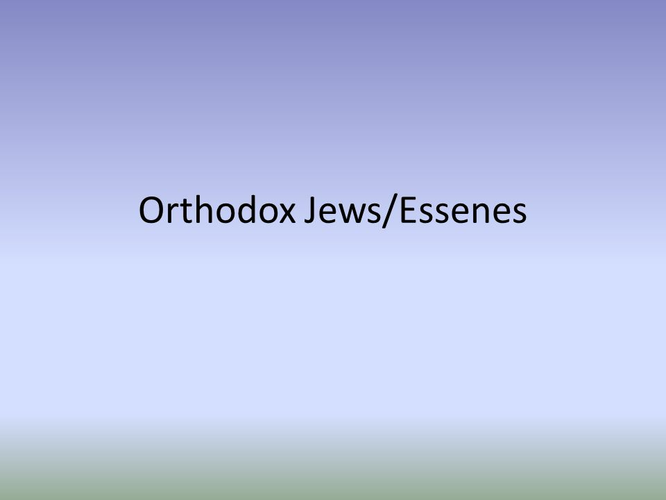 Orthodox Jews/Essenes