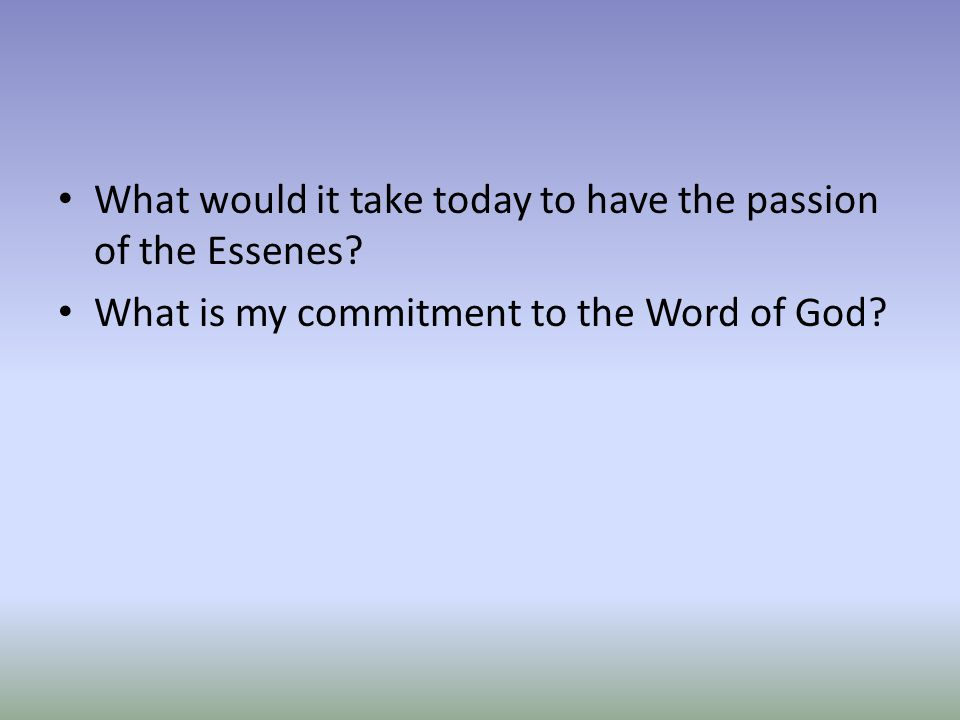 What would it take today to have the passion of the Essenes.