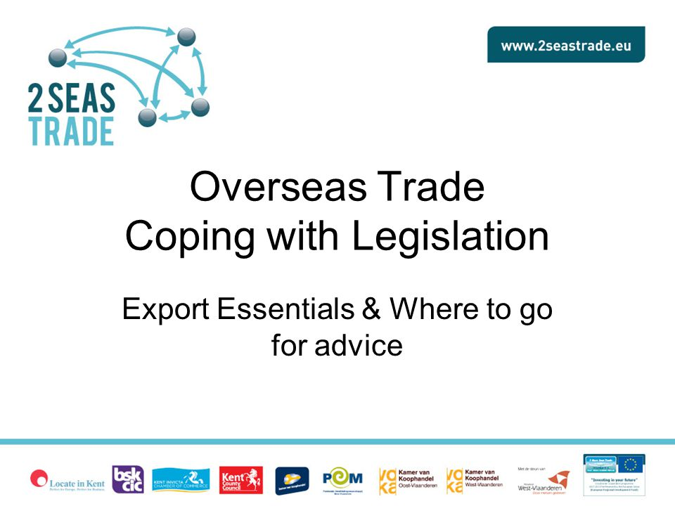 Overseas Trade Coping with Legislation Export Essentials & Where to go for advice