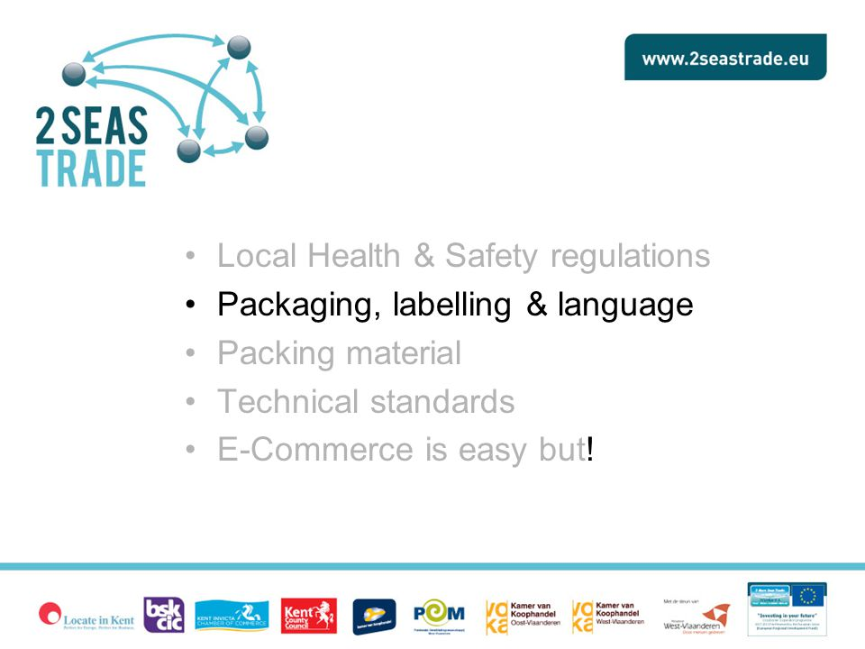 Local Health & Safety regulations Packaging, labelling & language Packing material Technical standards E-Commerce is easy but!