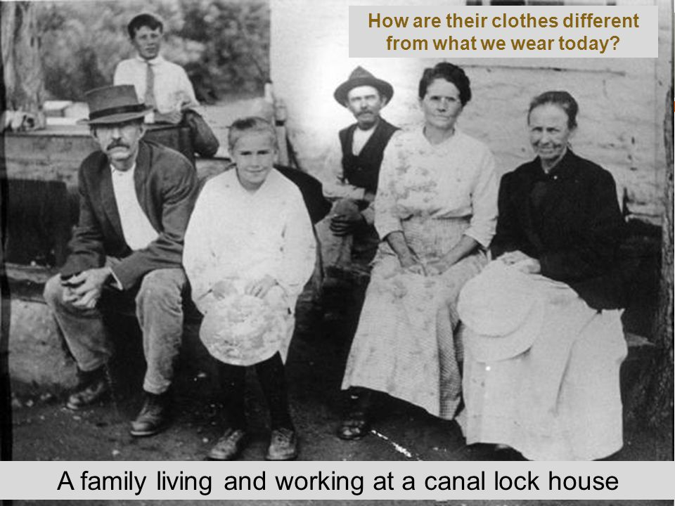 A family living and working at a canal lock house How are their clothes different from what we wear today