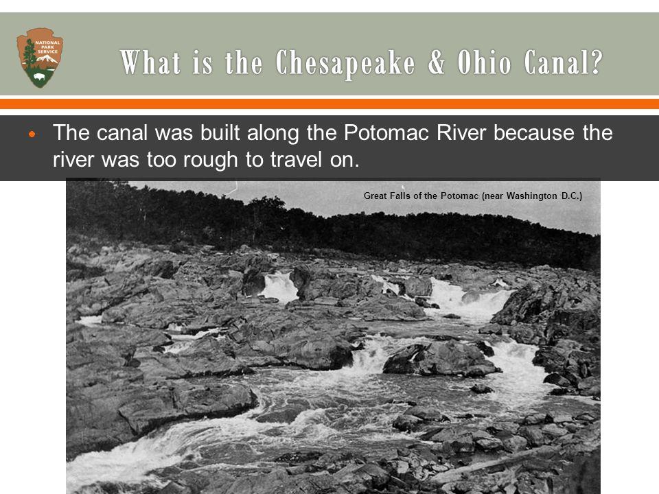  The canal was built along the Potomac River because the river was too rough to travel on.