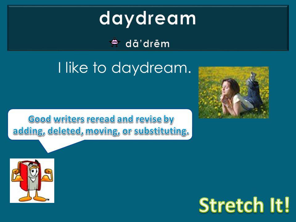 I like to daydream.