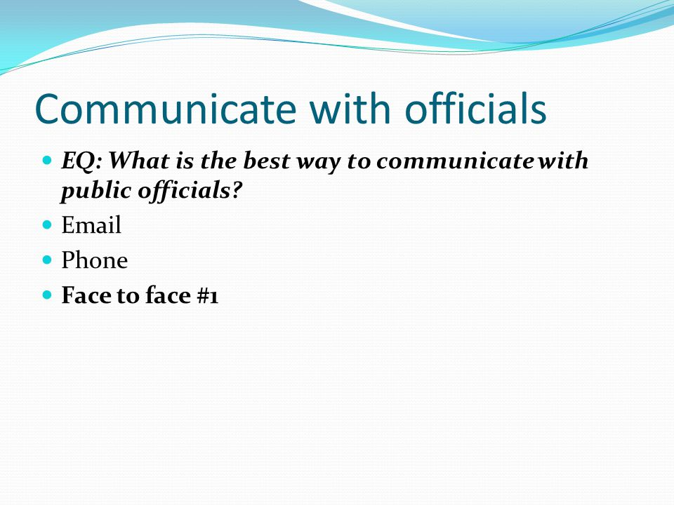 Communicate with officials EQ: What is the best way to communicate with public officials.