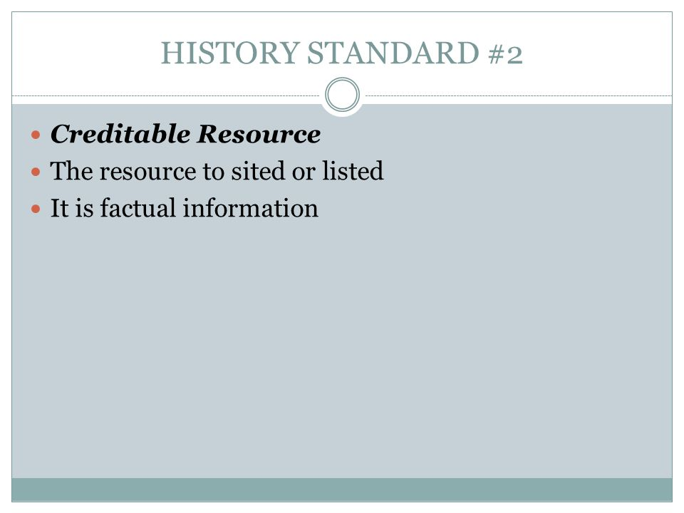 HISTORY STANDARD #2 Creditable Resource The resource to sited or listed It is factual information