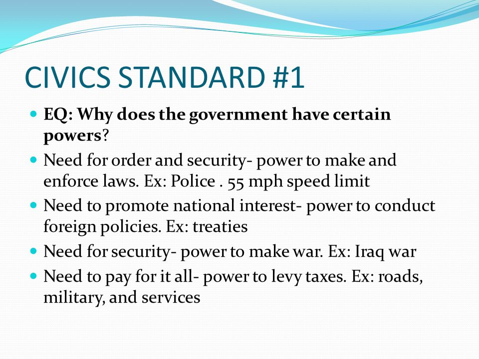 CIVICS STANDARD #1 EQ: Why does the government have certain powers.