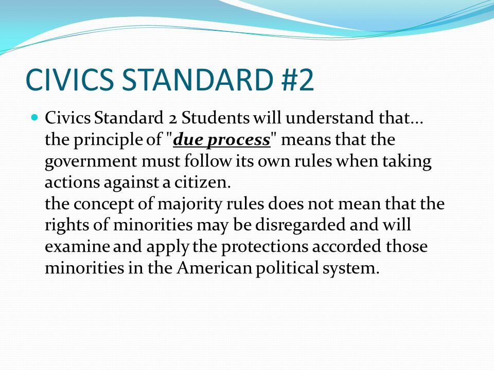 CIVICS STANDARD #2 Civics Standard 2 Students will understand that...