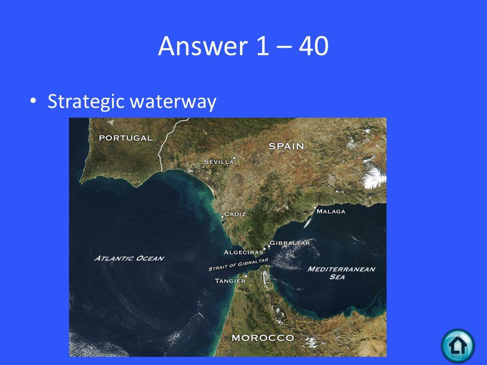 Answer 1 – 40 Strategic waterway