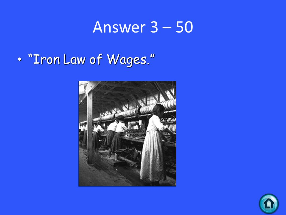 Answer 3 – 50 Iron Law of Wages. Iron Law of Wages.