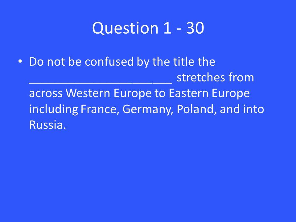 Answer 1 – 30 Northern European Plain