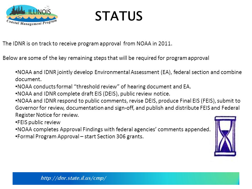http://dnr.state.il.us/cmp/ The IDNR is on track to receive program approval from NOAA in 2011. Below are some of the key remaining steps that will be