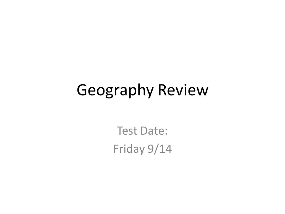 Geography Review Test Date: Friday 9/14