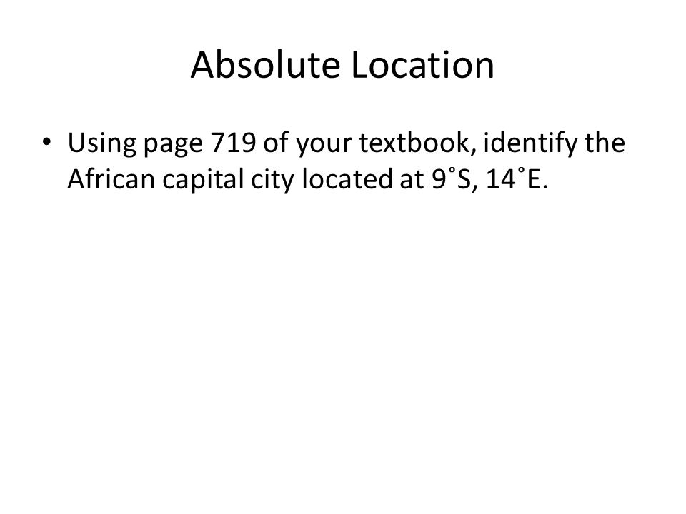 Absolute Location Using page 719 of your textbook, identify the African capital city located at 9˚S, 14˚E.