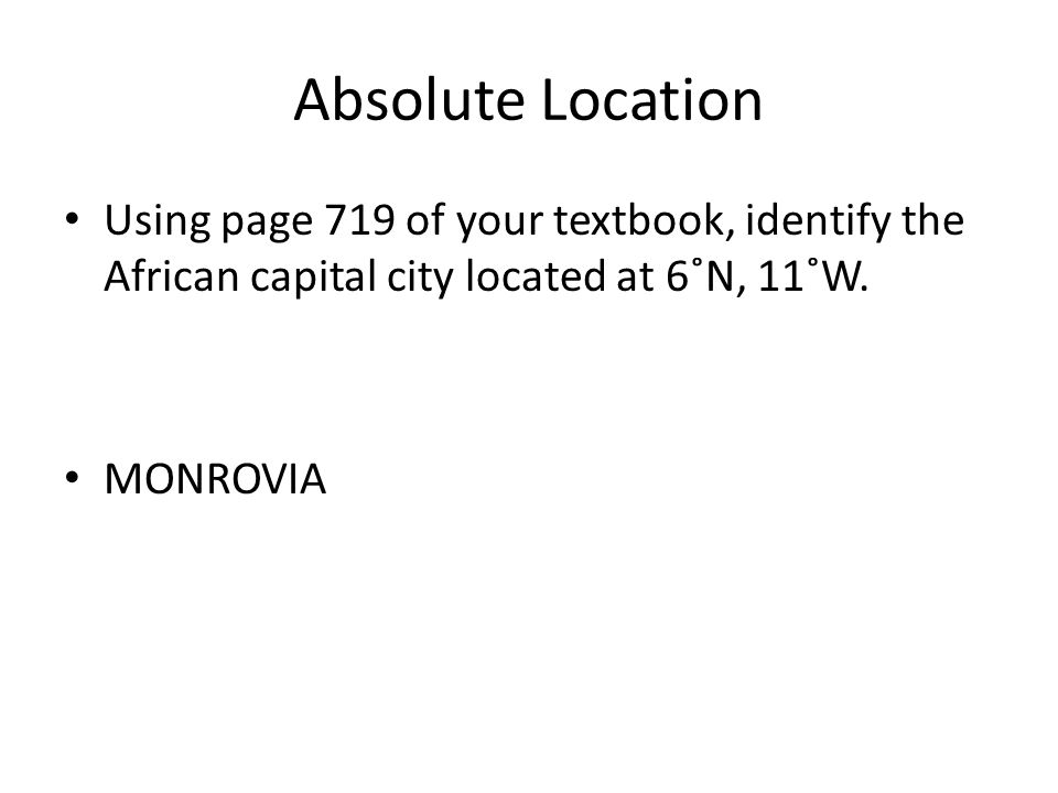 Absolute Location Using page 719 of your textbook, identify the African capital city located at 6˚N, 11˚W.