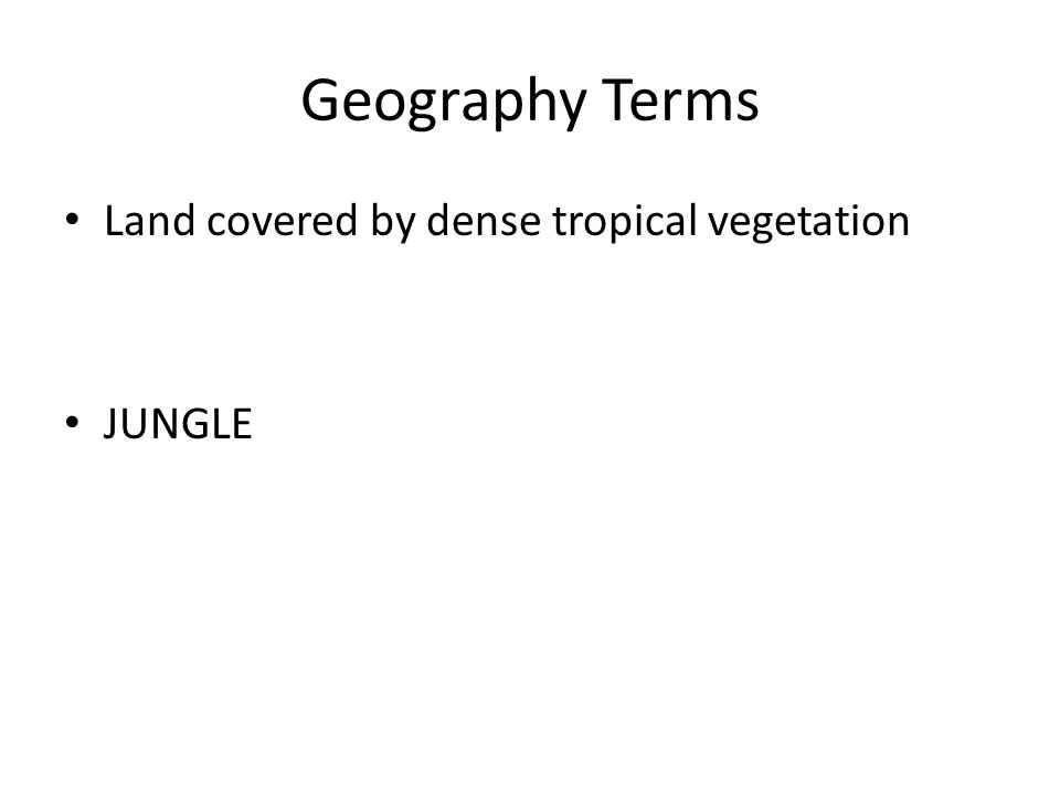 Geography Terms Land covered by dense tropical vegetation JUNGLE