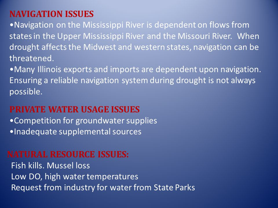 ECONOMIC IMPACTS Financial loss in agricultural community Government program costs Transportation of products Reduction in Illinois exports TECHNICAL ISSUES Use of Q 7,10 flow for initial regulation of water withdrawals Variances during low flow conditions