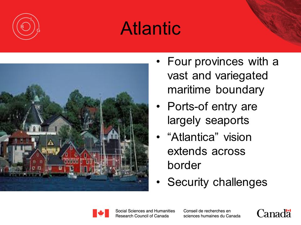 "Atlantic Four provinces with a vast and variegated maritime boundary Ports-of entry are largely seaports ""Atlantica"" vision extends across border Secu"