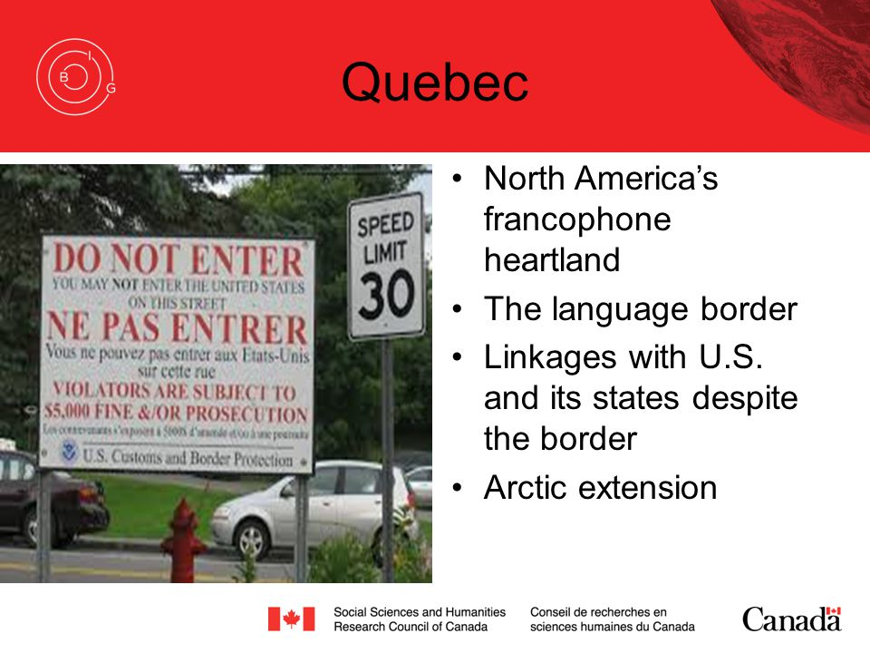 Quebec North America's francophone heartland The language border Linkages with U.S. and its states despite the border Arctic extension