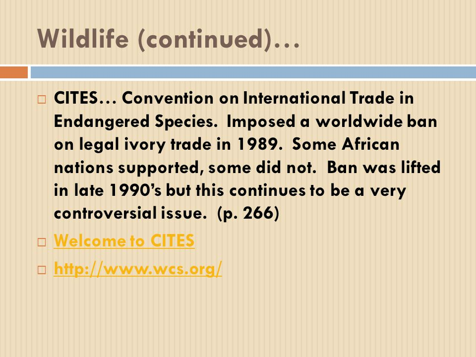 Wildlife (continued)…  CITES… Convention on International Trade in Endangered Species.