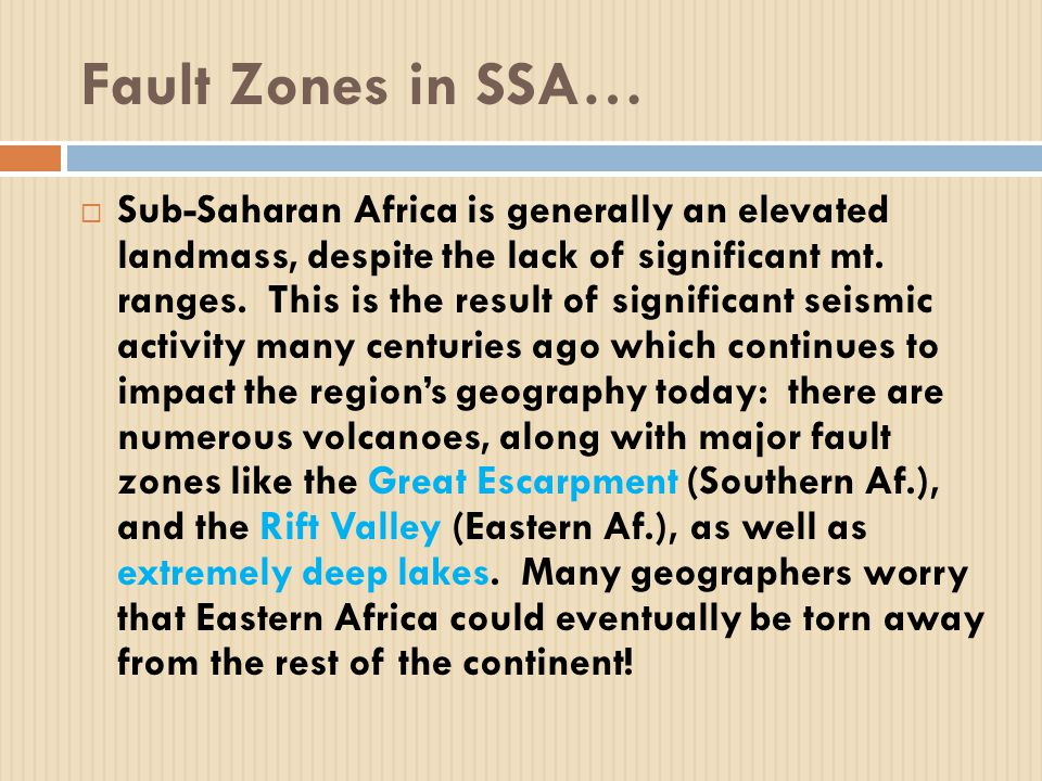 Fault Zones in SSA…  Sub-Saharan Africa is generally an elevated landmass, despite the lack of significant mt.