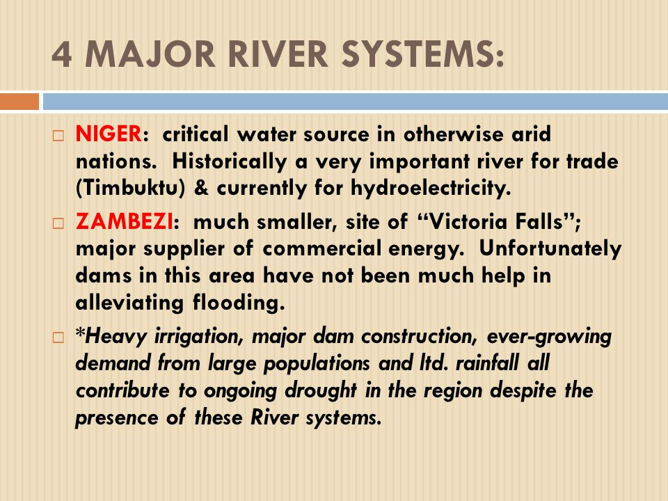 4 MAJOR RIVER SYSTEMS:  NIGER: critical water source in otherwise arid nations.