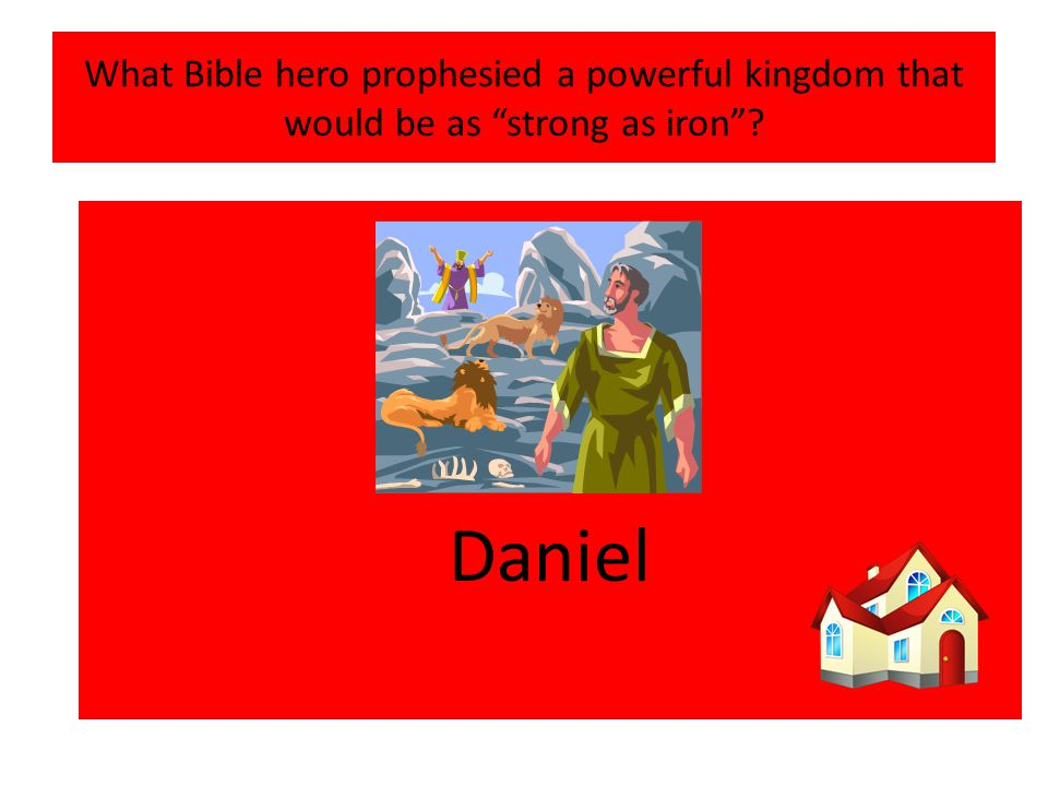 What Bible hero prophesied a powerful kingdom that would be as strong as iron Daniel