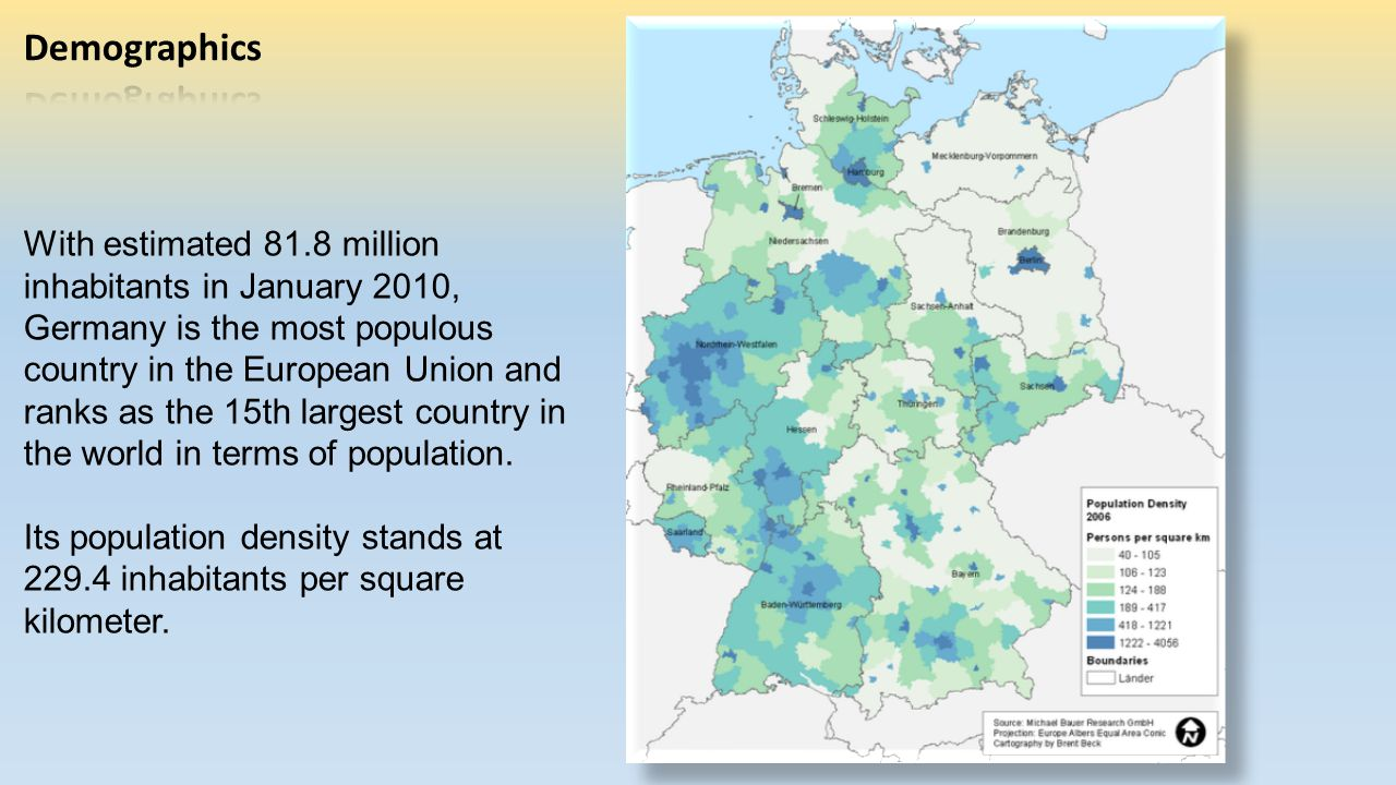 With estimated 81.8 million inhabitants in January 2010, Germany is the most populous country in the European Union and ranks as the 15th largest country in the world in terms of population.