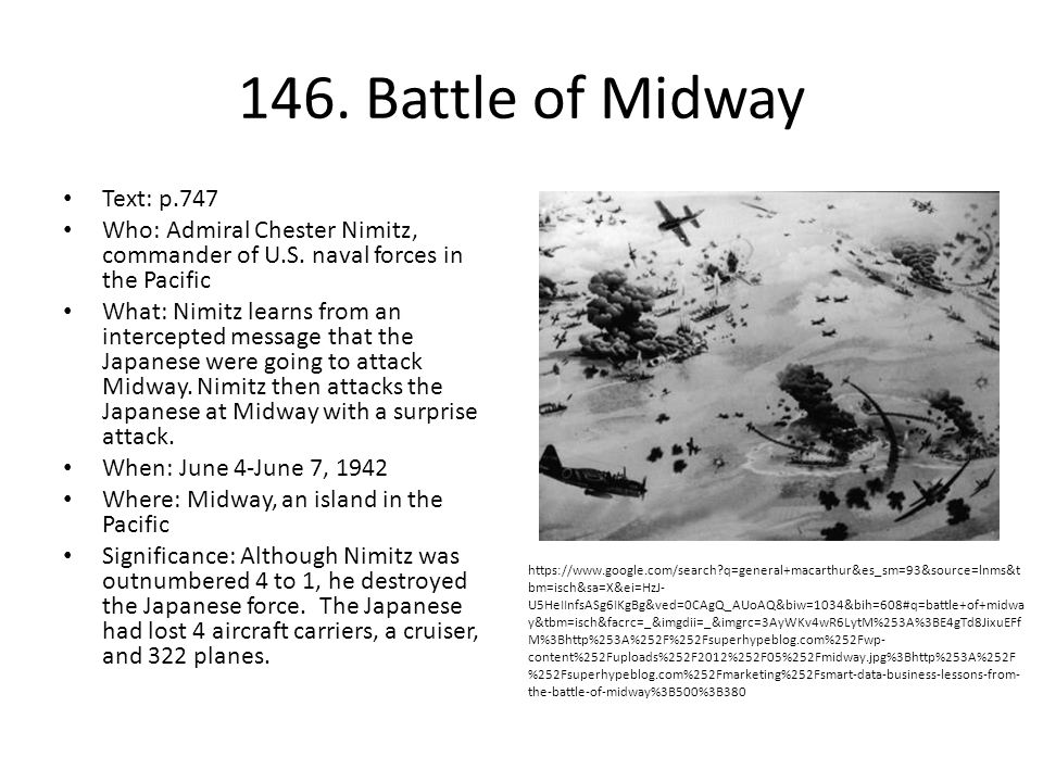 146. Battle of Midway Text: p.747 Who: Admiral Chester Nimitz, commander of U.S. naval forces in the Pacific What: Nimitz learns from an intercepted m