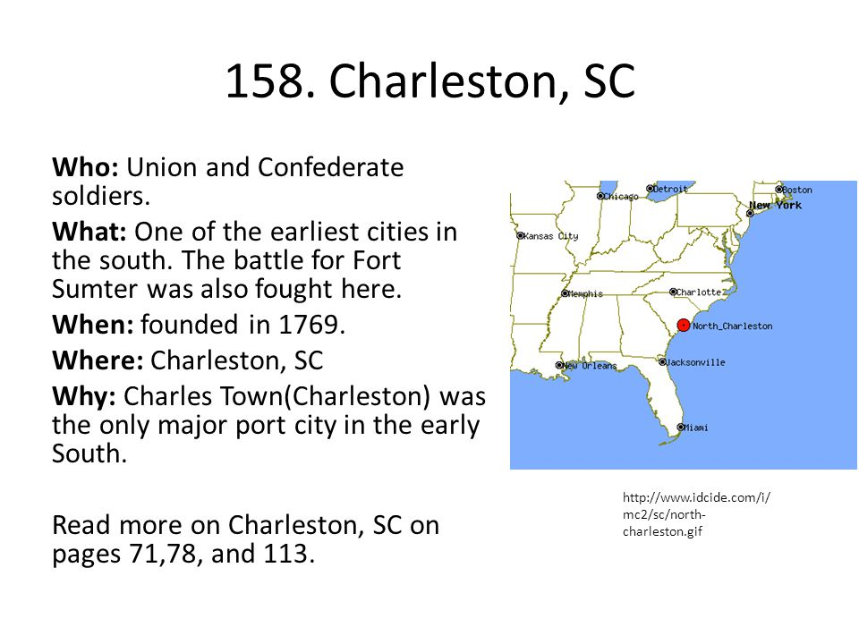 158. Charleston, SC Who: Union and Confederate soldiers. What: One of the earliest cities in the south. The battle for Fort Sumter was also fought her