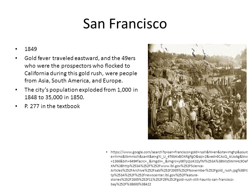San Francisco 1849 Gold fever traveled eastward, and the 49ers who were the prospectors who flocked to California during this gold rush, were people f