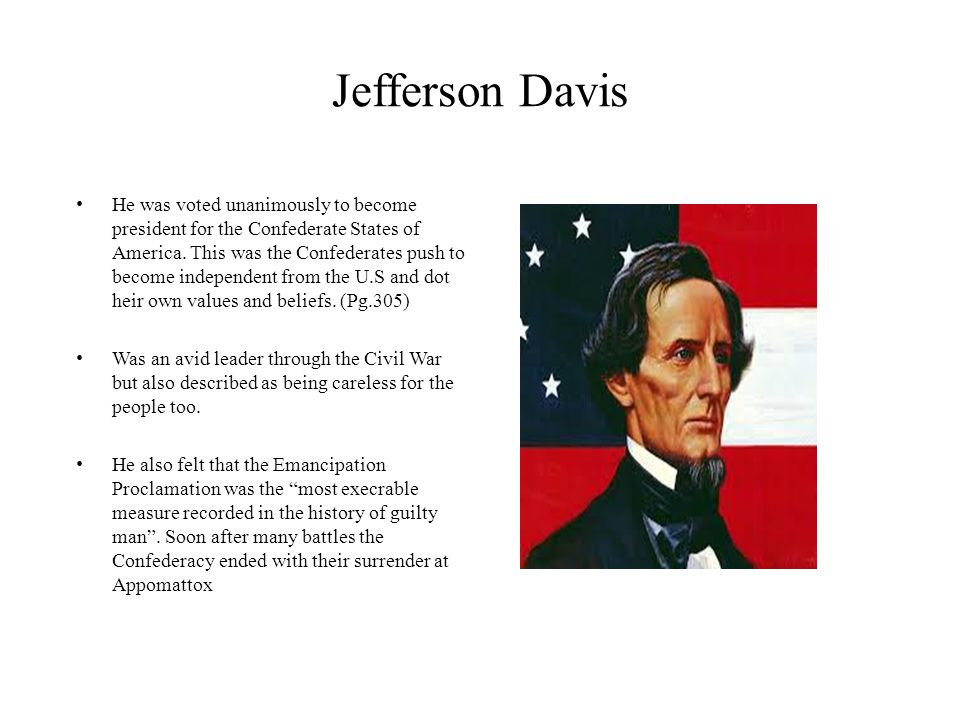 Jefferson Davis He was voted unanimously to become president for the Confederate States of America. This was the Confederates push to become independe