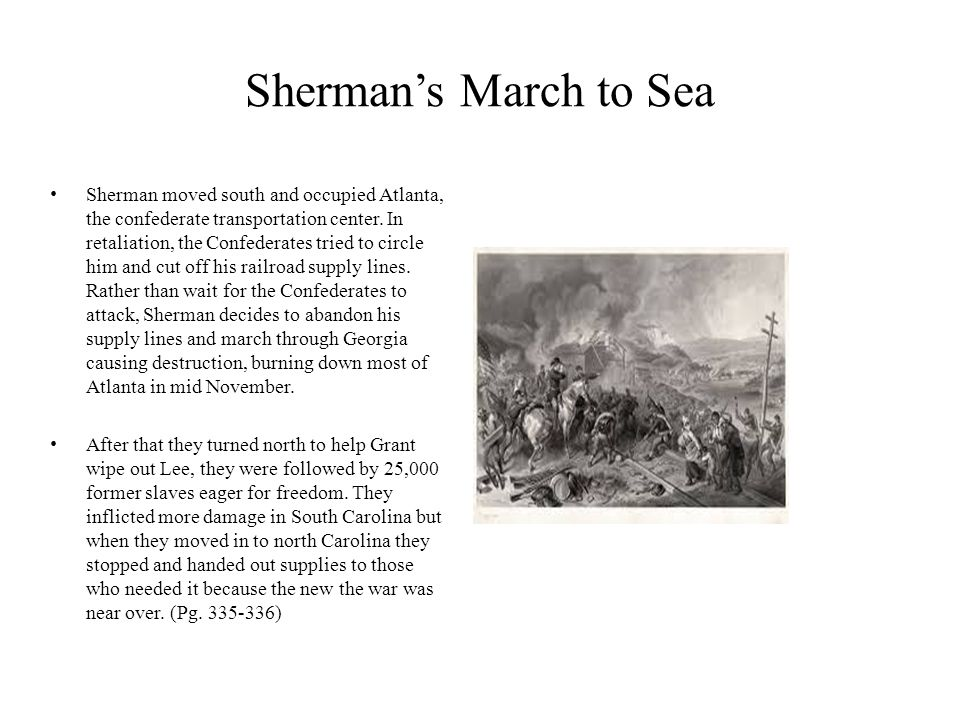 Sherman's March to Sea Sherman moved south and occupied Atlanta, the confederate transportation center. In retaliation, the Confederates tried to circ