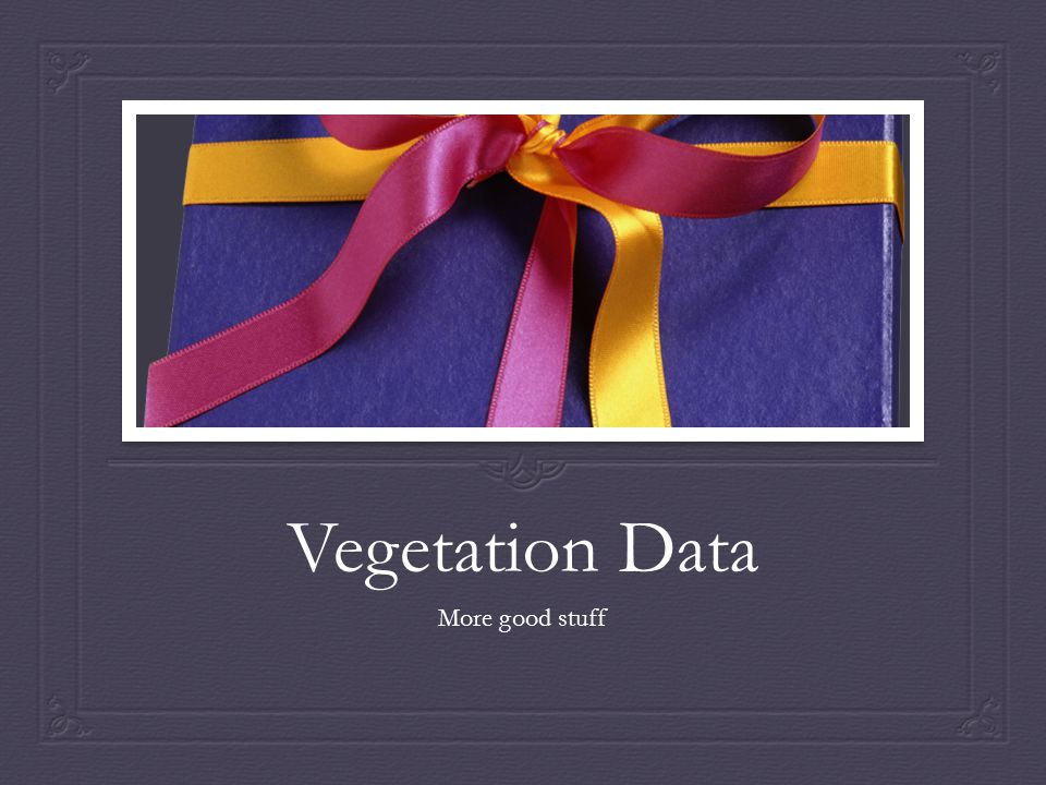 Vegetation Data More good stuff