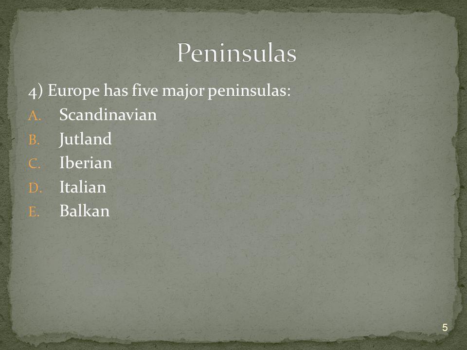 5) The Scandinavian Peninsula is in Northern Europe.