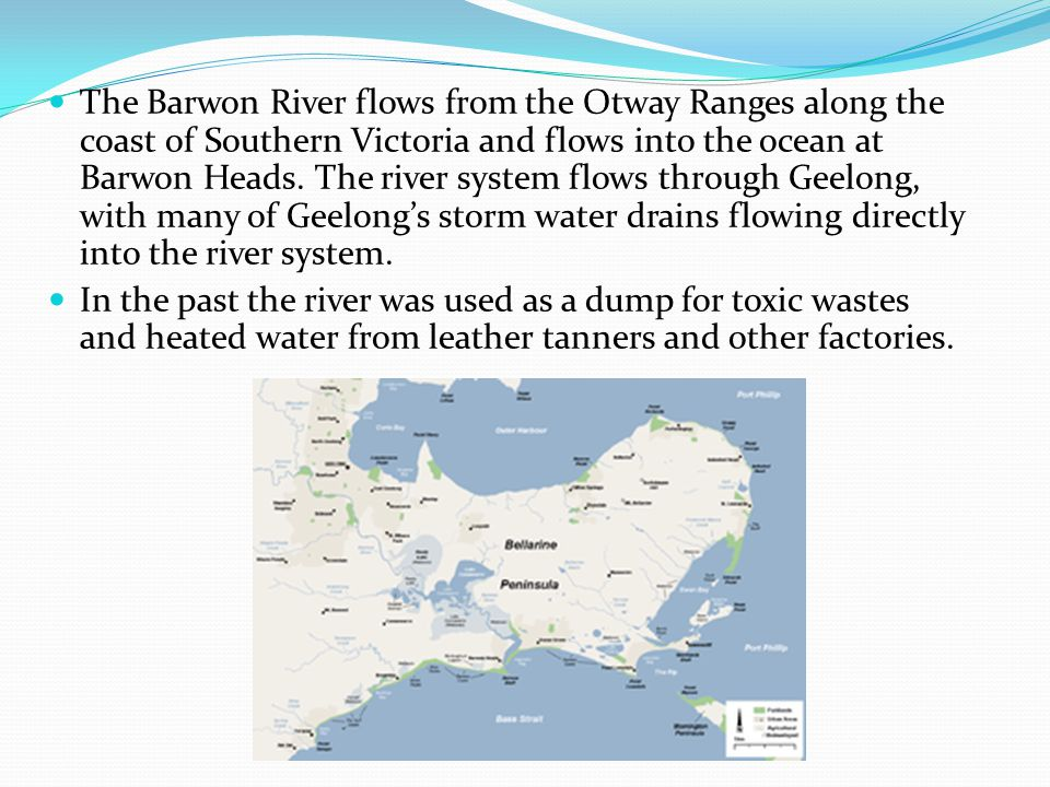 The Barwon River flows from the Otway Ranges along the coast of Southern Victoria and flows into the ocean at Barwon Heads.