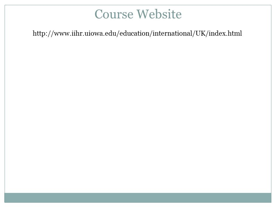 http://www.iihr.uiowa.edu/education/international/UK/index.html Course Website