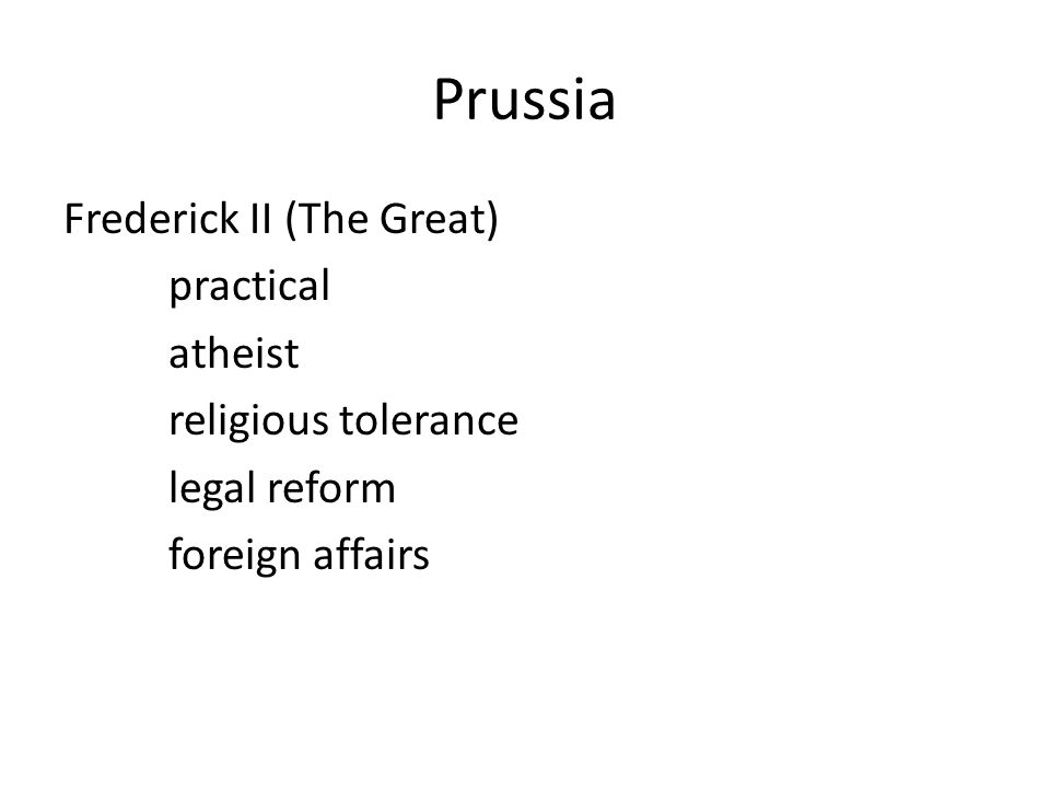 Prussia Frederick II (The Great) practical atheist religious tolerance legal reform foreign affairs