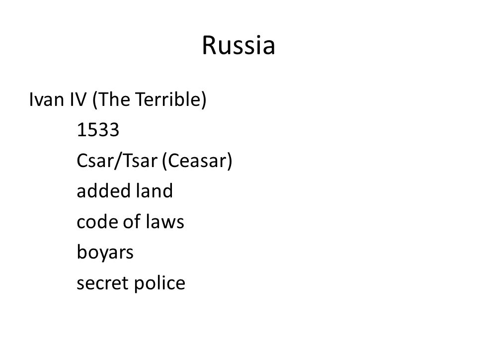 Russia Ivan IV (The Terrible) 1533 Csar/Tsar (Ceasar) added land code of laws boyars secret police