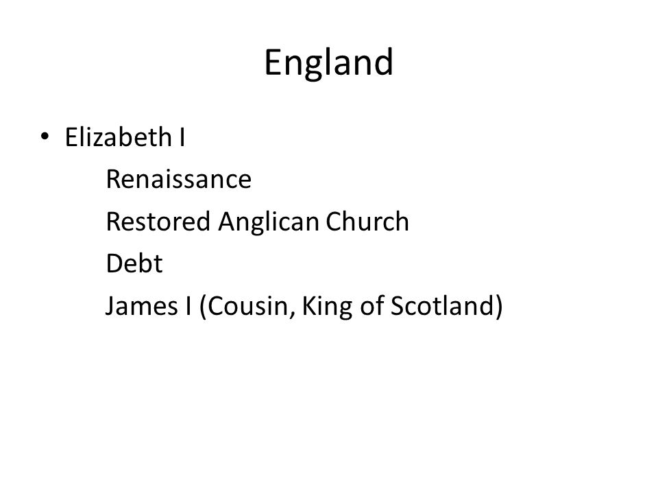 England Elizabeth I Renaissance Restored Anglican Church Debt James I (Cousin, King of Scotland)