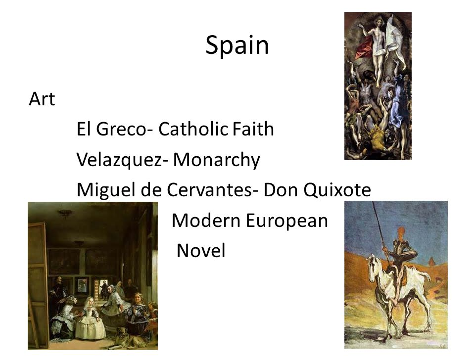 Spain Art El Greco- Catholic Faith Velazquez- Monarchy Miguel de Cervantes- Don Quixote Modern European Novel