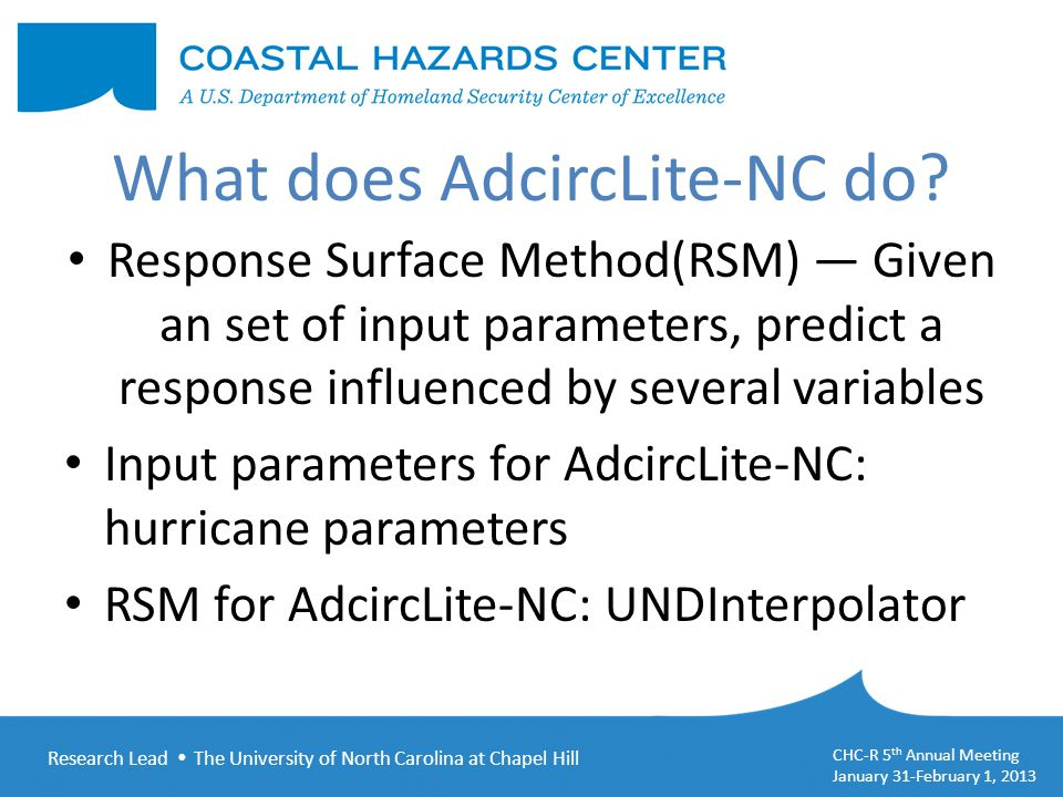 Research Lead  The University of North Carolina at Chapel Hill CHC-R 5 th Annual Meeting January 31-February 1, 2013 What does AdcircLite-NC do? Resp