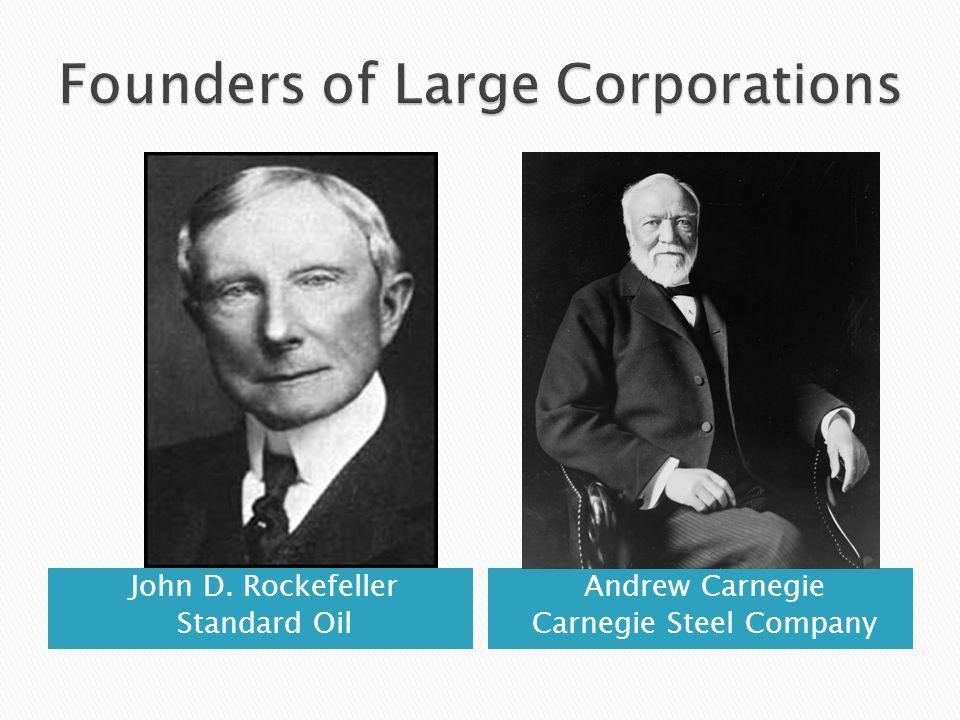 John D. Rockefeller Standard Oil Andrew Carnegie Carnegie Steel Company
