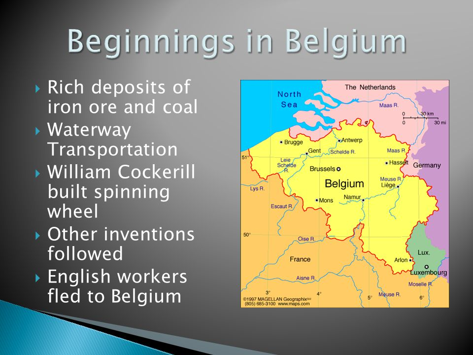  Rich deposits of iron ore and coal  Waterway Transportation  William Cockerill built spinning wheel  Other inventions followed  English workers fled to Belgium