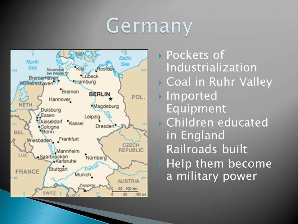  Pockets of Industrialization  Coal in Ruhr Valley  Imported Equipment  Children educated in England  Railroads built  Help them become a military power