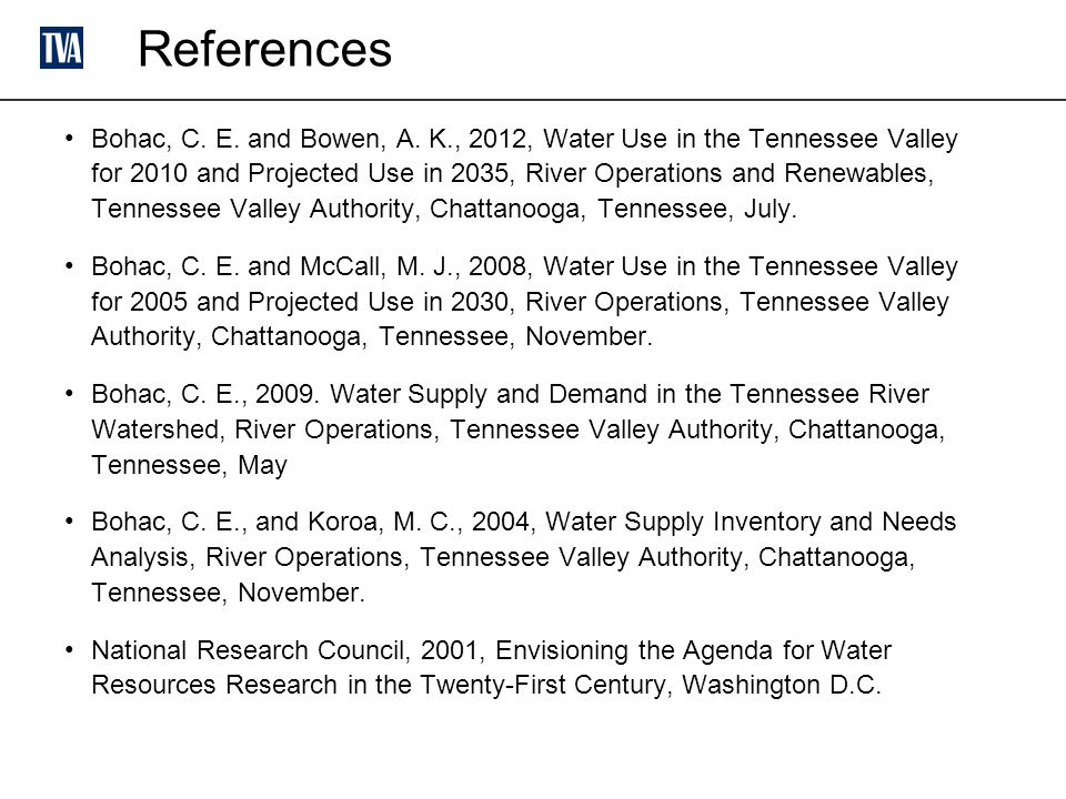 References Bohac, C. E. and Bowen, A. K., 2012, Water Use in the Tennessee Valley for 2010 and Projected Use in 2035, River Operations and Renewables,